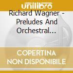 Wagner - Preludes And Orchestral Music - Thielemann cd musicale di Thielemann