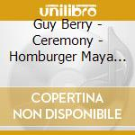 Guy Berry - Ceremony  - Homburger Maya  Vl/barry Guy, Contrabbasso  Maya Homburger, Violino Barocco cd musicale di Miscellanee