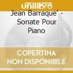 BARRAQUE: SONATE POUR PIANO cd musicale di Jean BarraquÉ