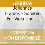 BRAHMS:SONATE FUR VIOLA UND KLAVIER cd musicale di Johannes Brahms
