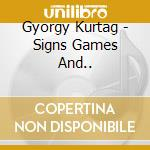 Signs games and.. cd musicale di Gyorgy Kurtag