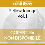 Yellow lounge vol.1 cd musicale