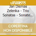 TRIO SONATAS cd musicale di ZELENKA JAN DISMAS