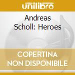 Andreas Scholl - Heroes cd musicale di Scholl