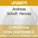 HEROES cd musicale di Scholl