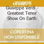 THE GREATEST TENOR SHOW ON EARTH 2CD cd musicale di ARTISTI VARI