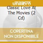 CLASSIC LOVE MOVIE(2CDX1) cd musicale di ARTISTI VARI