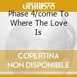 PHASE 4/COME TO WHERE THE LOVE IS cd musicale di ALDRICH RONNIE ORCHESTRA