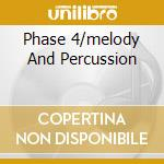 PHASE 4/MELODY AND PERCUSSION cd musicale di ALDRICH RONNIE