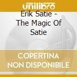 THE MAGIC OF SATIE/J.H. THIBAUDET cd musicale di SATIE