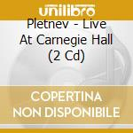 LIVE AT CARNEGIE HALL cd musicale di PLETNEV