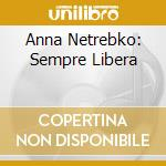 Anna Netrebko - Sempre Libera cd musicale di Anna Netrebko