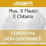 MUS. X FLAUTO E CHITARRA                  cd musicale di GRIMINELLI/MORETTI