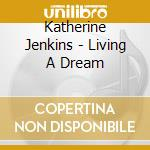 Katherine Jenkins - Living A Dream cd musicale di Katherine Jenkins