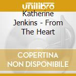 FROM THE HEART cd musicale di Katherine Jenkins