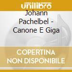 CANONE E GIGA cd musicale di PACHELBEL