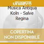 SALVE REGINA                              cd musicale di MUSICA ANTIQUA KOLN