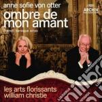 OMBRE DE MON AMANT                        cd musicale di SOFIE ANNE VON OTTER