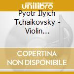 Tchaikovsky - Violin Concertos - Hilary Hahn / Royal Liverpool Philharmonic Orchestra cd musicale di HAHN/PETRENKO/RLO