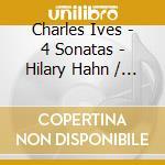 Ives - 4 Sonatas - Hilary Hahn / Valentina Lisitsa cd musicale di Hahn/lisitsa