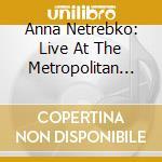Anna Netrebko - Live At The Metropolitan cd musicale di Netrebko