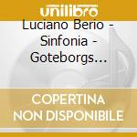 Luciano Berio - Sinfonia - Goteborgs Symfoniker / Peter Eotvos cd musicale di Eotvos/gso