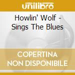 SINGS THE BLUES cd musicale di HOWLING WOLF