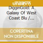Diggin  Gold: A Galaxy Of West Coast Blu cd musicale di ARTISTI VARI