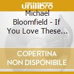 IF YOU LOVE THESE BLUES... cd musicale di BLOOMFIELD MICHAEL