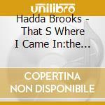 THAT'S WHERE I CAME IN cd musicale di BROOKS HADDA