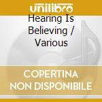 Hearing Is Believing cd musicale di ARTISTI VARI