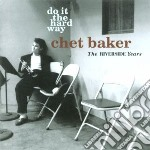 Do it the hard way cd musicale di Chet Baker