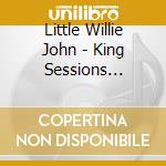 THE KING SESSIONS 1958-60 cd musicale di LITTLE WILLIE JOHN