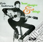 Bout changes and things cd musicale di Eric Andersen