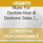 BLUES FOR DOOTSIE-THE BLUE & DOOTONE SIDES cd musicale di ARTISTI VARI