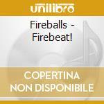 Fireballs - Firebeat! cd musicale di FIREBALLS
