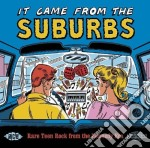 It came from the suburbs: rare teen rock cd musicale di Artisti Vari