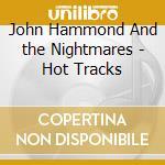 HOT TRACKS cd musicale di JOHN HAMMOND & THE NIGHTAWKS