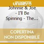 I'LL BE SPINNING cd musicale di JOHNNIE & JOE