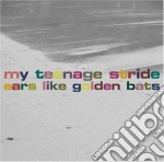 My Teenage Stride - Ears Like Golden Bats cd musicale di My teenage stride