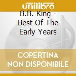 BEST OF EARLY YEARS cd musicale di B.B. KING