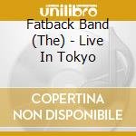 Fatback Band - Live In Tokyo cd musicale di THE FATBACK BAND