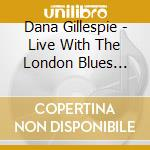 LIVE WITH LONDON BLUES BAND cd musicale di DANA GILLESPIE