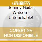 UNTOUCHABLE! THE CLASSIC 1959-1966 RECOR cd musicale di WATSON, JOHNNY GUITA