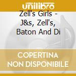 ZELL'S GIRLS - J&S, ZELL'S, BATON AND DI cd musicale di V/A