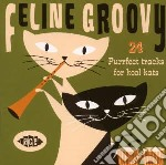 Feline Groovy - 24 Purrfect Tracks For Kool Kats cd musicale di Jazz and f V.a.(soul