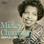 Mickey Champion - Bam-a-lam: The R&b Recordings 1950-1962 cd musicale di Champion Mickey