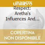 Respect: Aretha's Influences And Inspiration cd musicale di AA.VV.
