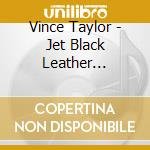 JET BLACK LEATHER MACHINE cd musicale di TAYLOR VINCE