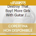 MORE GIRLS WITH GUITARS                   cd musicale di DESTROY THAT BOY!